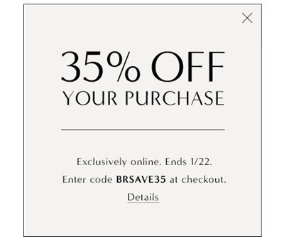 image for 35% OFF YOUR PURCHASE. EXCLUSIVELY ONLINE. ENDS 1/22. CODE: BRSAVE35